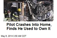 Pilot Crashes Into Home, Finds He Used to Own It