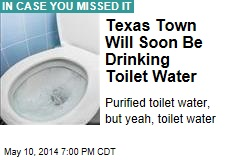 Texas Town Will Soon Be Drinking Toilet Water