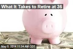 What It Takes to Retire at 36
