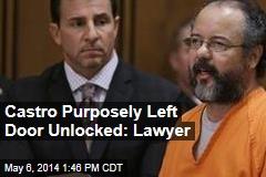 Castro Purposely Left Door Unlocked: Lawyer