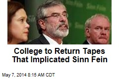 College to Return Tapes That Implicated Sinn Fein