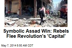 Symbolic Assad Win: Rebels Flee Revolution's 'Capital'