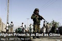 Afghan Prison Is as Bad as Gitmo