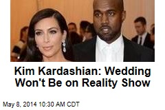 Kim Kardashian: Wedding Won't Be on Reality Show