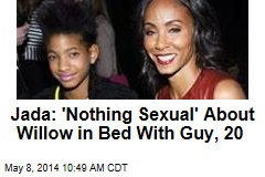 Jada: 'Nothing Sexual' About Willow in Bed With Guy, 20