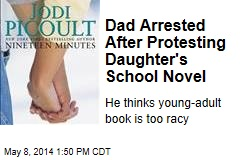 Dad Arrested After Protesting Daughter's School Novel