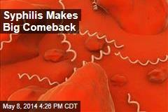 Syphilis Makes Big Comeback