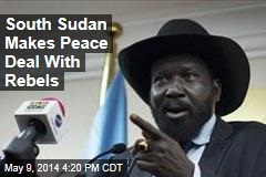 South Sudan Makes Peace Deal With Rebels