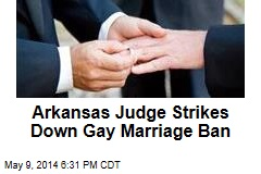Arkansas Judge Strikes Down Gay Marriage Ban