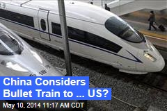 China Considers Bullet Train to ... US?