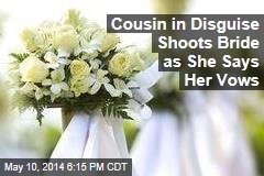 Cousin in Disguise Shoots Bride as She Says Her Vows