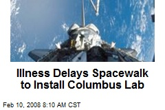 Illness Delays Spacewalk to Install Columbus Lab