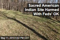 Sacred American Indian Site Harmed With Feds' OK