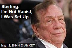 Sterling: I'm Not Racist, I Was Set Up