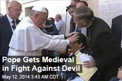 Pope Gets Medieval in Fight Against Devil
