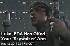 Luke, FDA Has OKed Your 'Skywalker' Arm