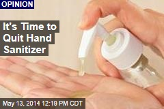 It's Time to Quit Hand Sanitizer