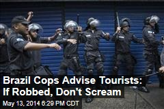 Brazil Cops Advise Tourists: If Robbed, Don't Scream