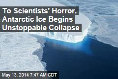 To Scientists' Horror, Antarctic Ice Begins Unstoppable Collapse