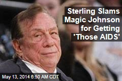 Sterling Slams Magic Johnson for Getting 'Those AIDS'