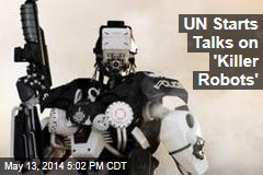 UN Starts Talks on 'Killer Robots'