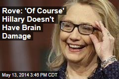 Rove: 'Of Course,' Hillary Doesn't Have Brain Damage