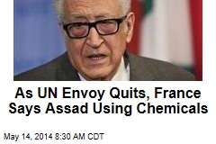 As UN Envoy Quits, France Says Assad Using Chemicals