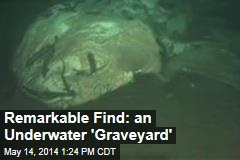 Remarkable Find: an Underwater 'Graveyard'
