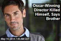 Oscar-Winning Director Killed Himself, Says Brother