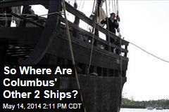 What About Columbus' Other 2 Ships?