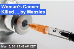Measles Vaccine Blast Kills Woman's Cancer
