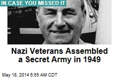 Nazi Veterans Assembled a Secret Army in 1949