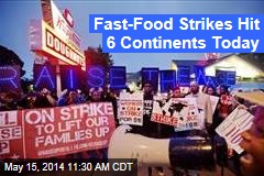 Fast-Food Strikes Hit 6 Continents Today