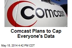 Comcast Plans to Cap Everyone's Data