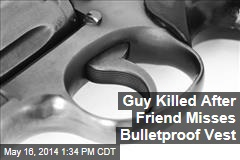 Guy Killed After Friend Misses Bulletproof Vest