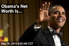 Obama's Net Worth Is...