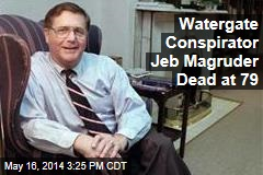 Watergate Conspirator Jeb Magruder Dead at 79