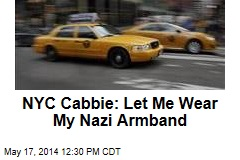 NYC Cabbie: Let Me Wear My Nazi Armband