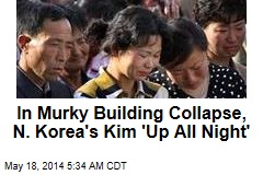 In Murky Building Collapse, N. Korea's Kim 'Up All Night'