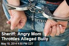 Police: Angry Mom Throttles Alleged Bully