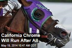 California Chrome Will Run After All