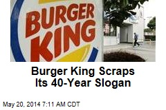 Burger King Scrapping Its 40-Year Slogan