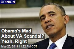 Obama's Mad About VA Scandal? Yeah, Right