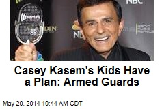 Casey Kasem's Kids Have a Plan: Armed Guards