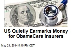 US Quietly Earmarks Money for ObamaCare Insurers