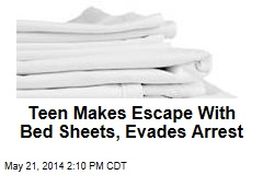 Teen Makes Escape With Bed Sheets, Evades Arrest