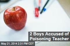 2 Boys Accused of Poisoning Teacher