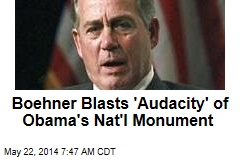 Boehner Blasts 'Audacity' of Obama's Nat'l Monument