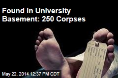 Found in University Basement: 250 Corpses