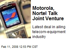 Motorola, Nortel Talk Joint Venture